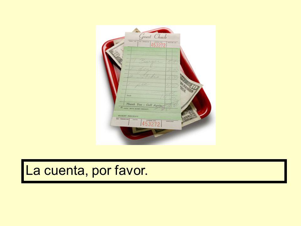 La cuenta, por favor.
