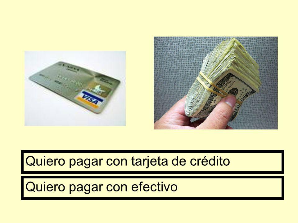 Quiero pagar con tarjeta de crédito Quiero pagar con efectivo