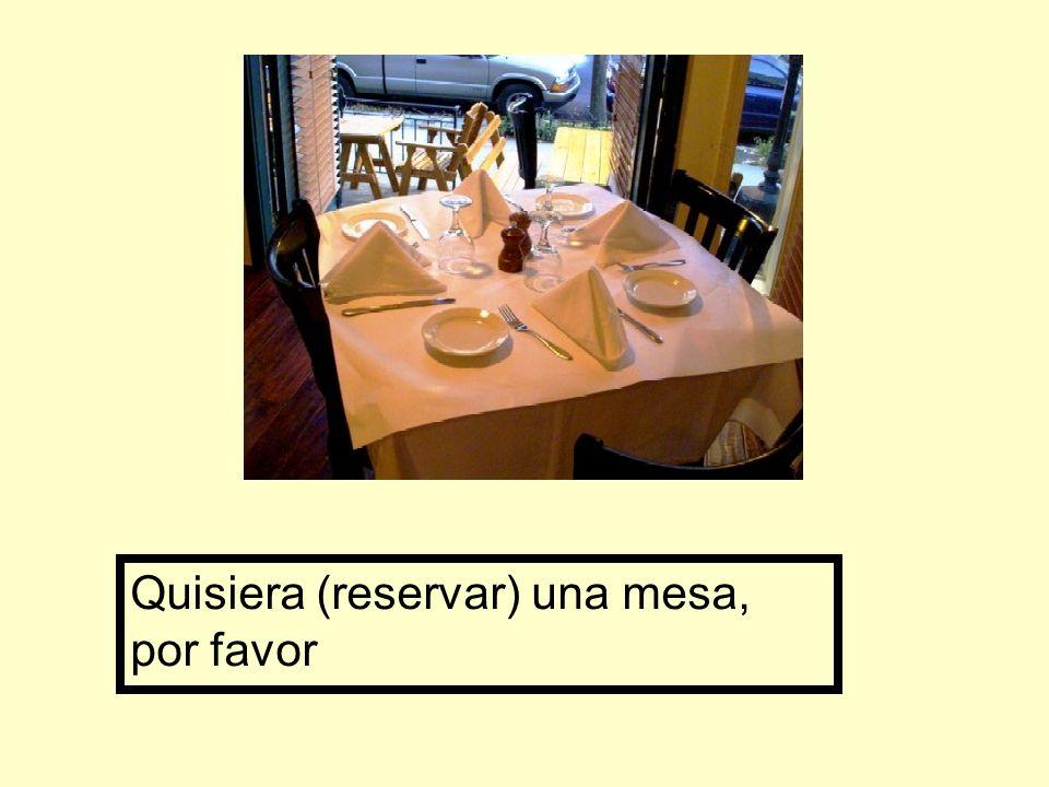 Quisiera (reservar) una mesa, por favor