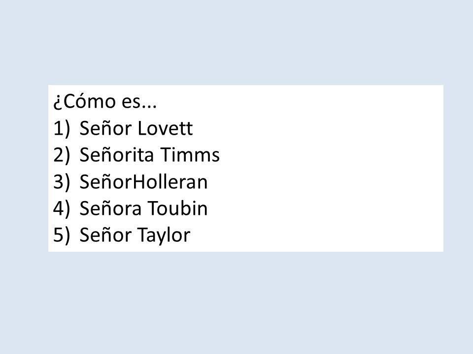 ¿Cómo es... 1)Señor Lovett 2)Señorita Timms 3)SeñorHolleran 4)Señora Toubin 5)Señor Taylor