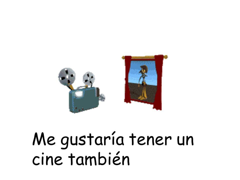 Me gustaría tener un cine también
