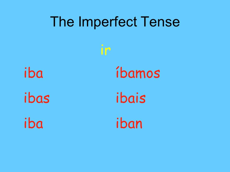 The Imperfect Tense ir iba íbamos ibasibais ibaiban