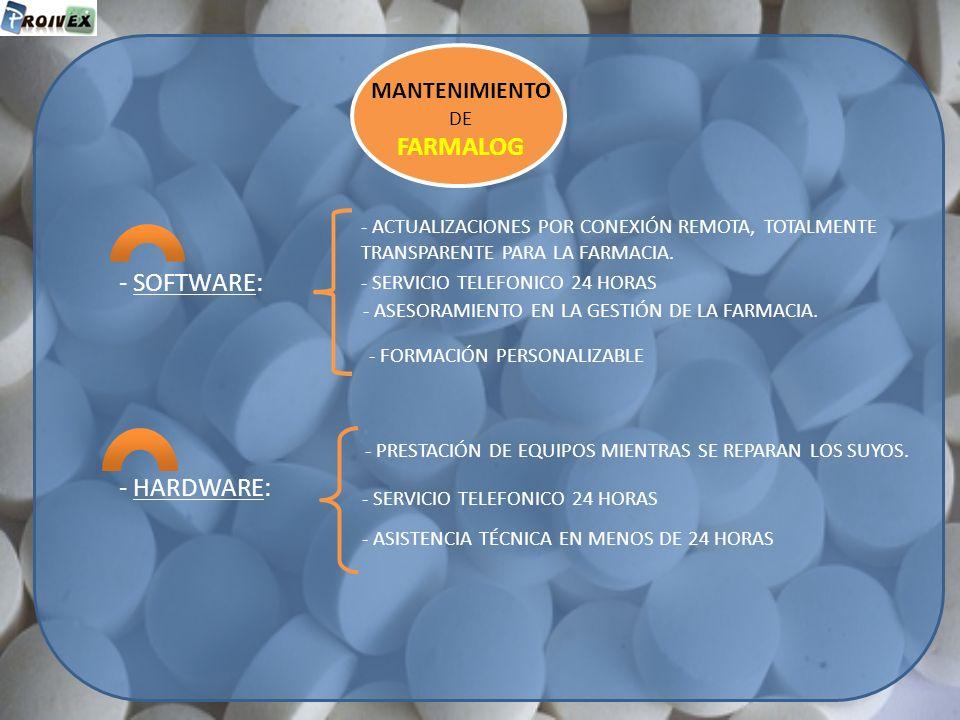 - SOFTWARE: MANTENIMIENTO DE FARMALOG - ACTUALIZACIONES POR CONEXIÓN REMOTA, TOTALMENTE TRANSPARENTE PARA LA FARMACIA. - HARDWARE: - SERVICIO TELEFONI