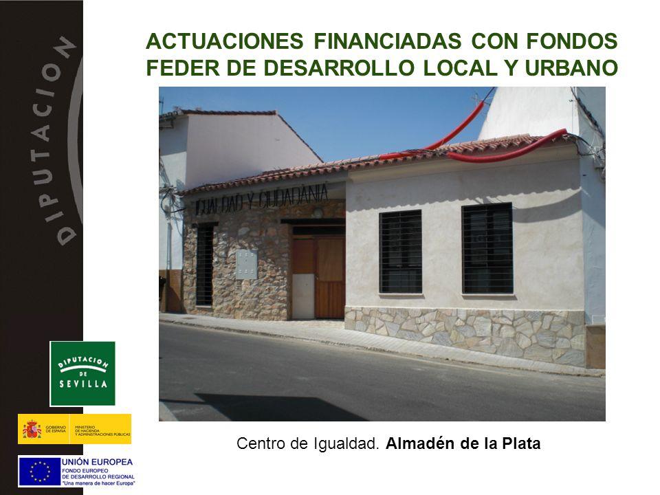Centro de Igualdad. Almadén de la Plata ACTUACIONES FINANCIADAS CON FONDOS FEDER DE DESARROLLO LOCAL Y URBANO