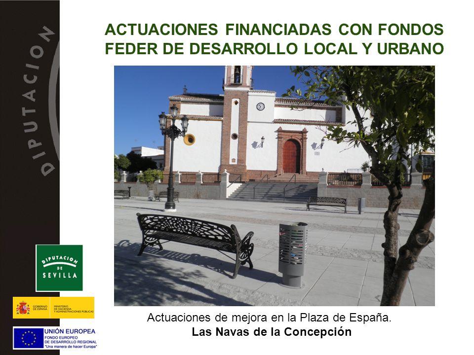 Actuaciones de mejora en la Plaza de España. Las Navas de la Concepción ACTUACIONES FINANCIADAS CON FONDOS FEDER DE DESARROLLO LOCAL Y URBANO