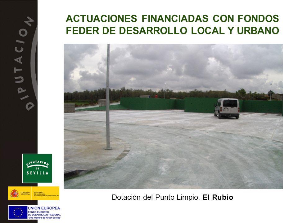 ACTUACIONES FINANCIADAS CON FONDOS FEDER DE DESARROLLO LOCAL Y URBANO Dotación del Punto Limpio. El Rubio