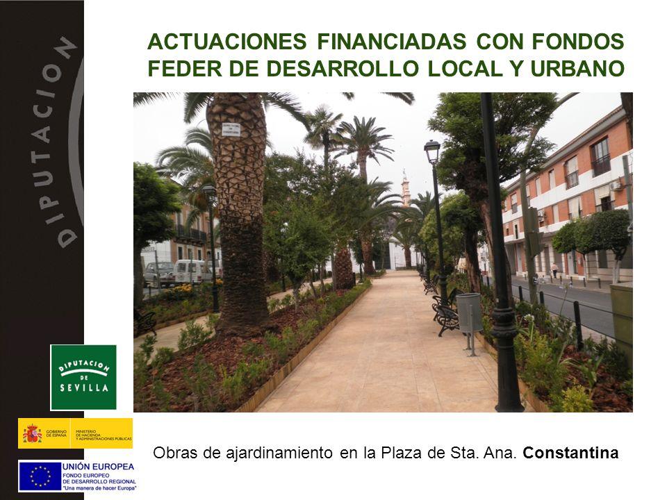 ACTUACIONES FINANCIADAS CON FONDOS FEDER DE DESARROLLO LOCAL Y URBANO Obras de ajardinamiento en la Plaza de Sta.