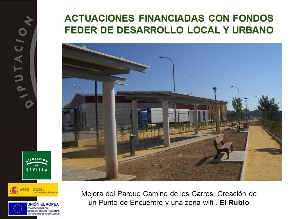 ACTUACIONES FINANCIADAS CON FONDOS FEDER DE DESARROLLO LOCAL Y URBANO Mejora del Parque Camino de los Carros. Creación de un Punto de Encuentro y una
