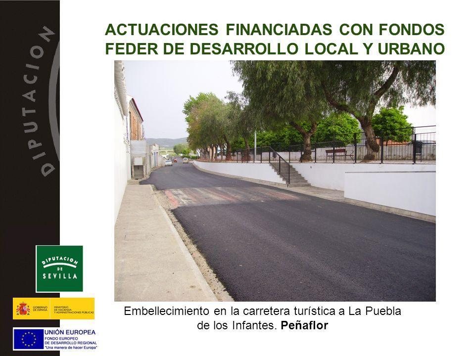 Embellecimiento en la carretera turística a La Puebla de los Infantes. Peñaflor ACTUACIONES FINANCIADAS CON FONDOS FEDER DE DESARROLLO LOCAL Y URBANO