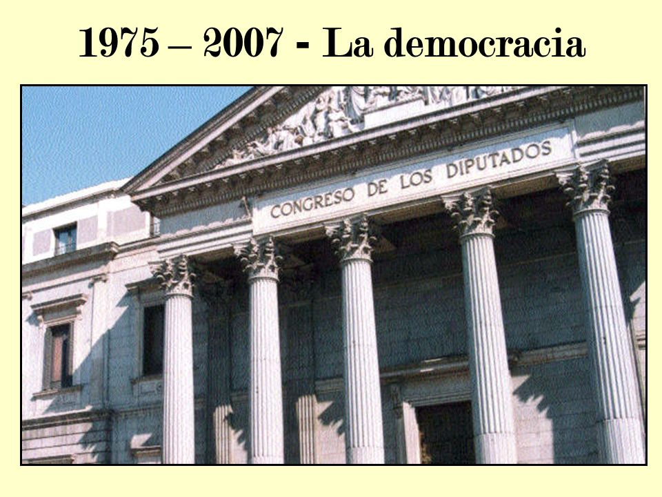 1975 – 2007 - La democracia