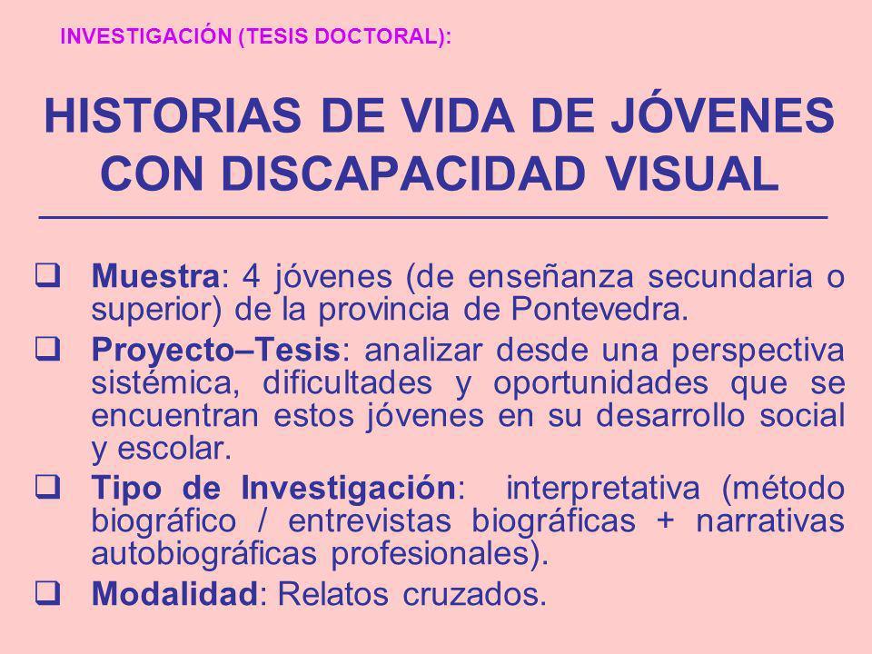 HISTORIAS DE VIDA DE JÓVENES CON DISCAPACIDAD VISUAL Muestra: 4 jóvenes (de enseñanza secundaria o superior) de la provincia de Pontevedra. Proyecto–T