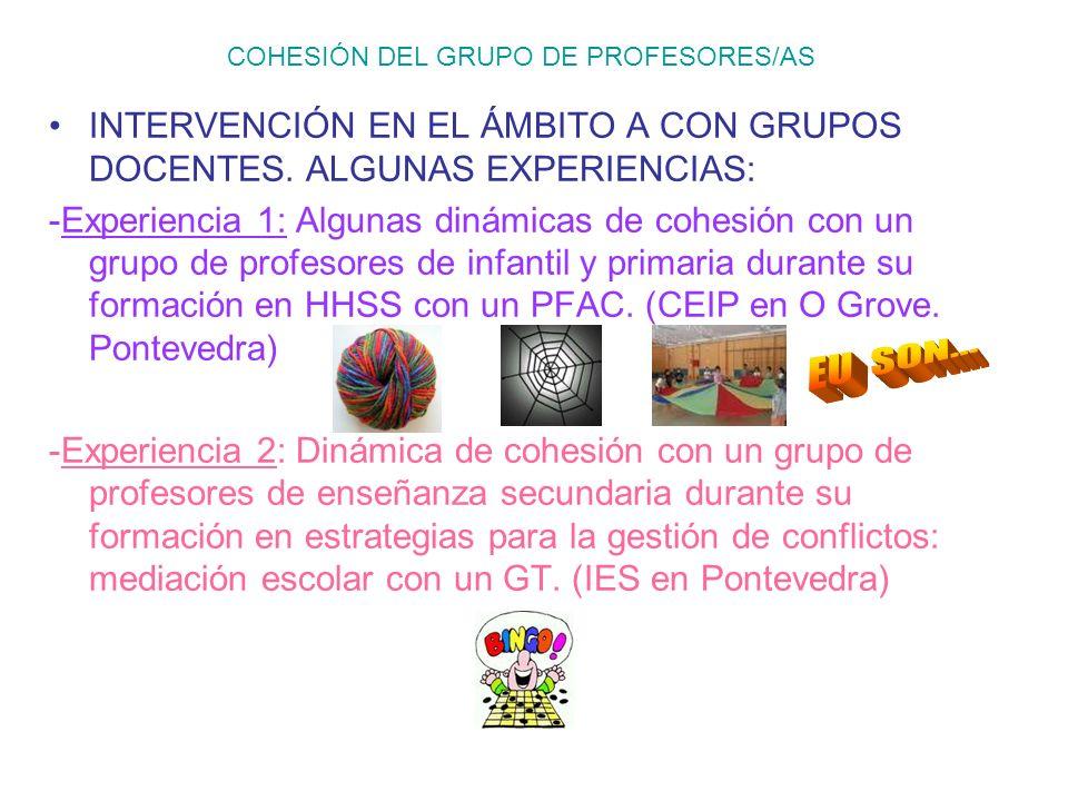 COHESIÓN DEL GRUPO DE PROFESORES/AS INTERVENCIÓN EN EL ÁMBITO A CON GRUPOS DOCENTES. ALGUNAS EXPERIENCIAS: -Experiencia 1: Algunas dinámicas de cohesi