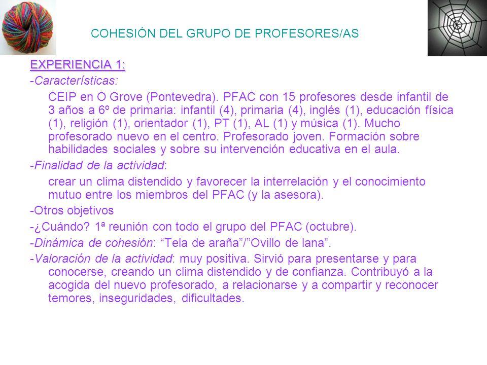 COHESIÓN DEL GRUPO DE PROFESORES/AS EXPERIENCIA 1: -Características: CEIP en O Grove (Pontevedra). PFAC con 15 profesores desde infantil de 3 años a 6