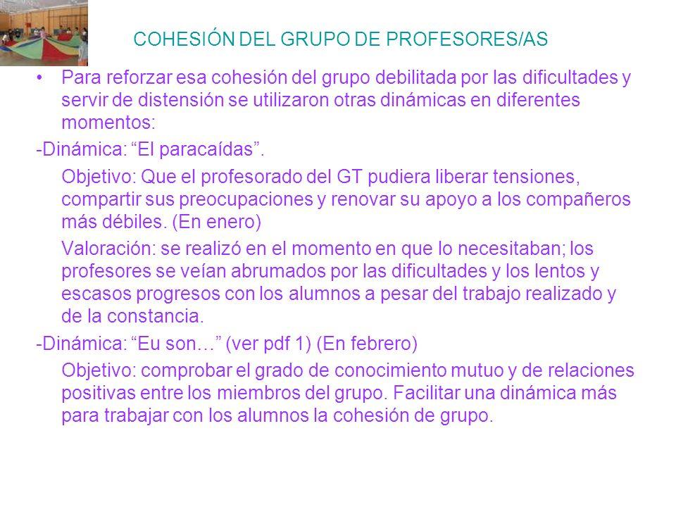 COHESIÓN DEL GRUPO DE PROFESORES/AS Para reforzar esa cohesión del grupo debilitada por las dificultades y servir de distensión se utilizaron otras di
