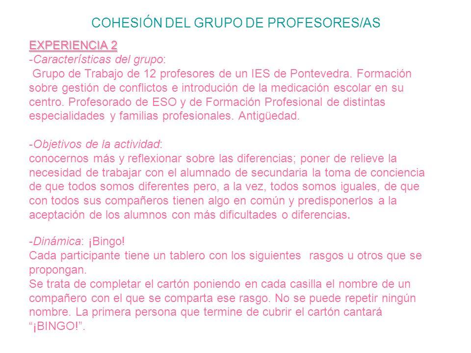 COHESIÓN DEL GRUPO DE PROFESORES/AS EXPERIENCIA 2 -Características del grupo: Grupo de Trabajo de 12 profesores de un IES de Pontevedra. Formación sob