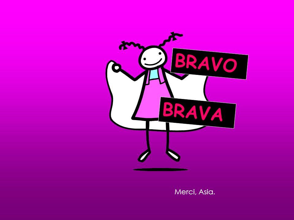 Merci, Asia. BRAVO BRAVA