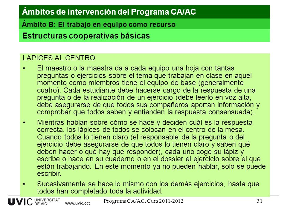 Programa CA/AC. Curs 2011-201231 www.uvic.cat Ámbitos de intervención del Programa CA/AC Ámbito B: El trabajo en equipo como recurso Estructuras coope