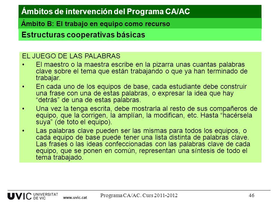 Programa CA/AC. Curs 2011-201246 www.uvic.cat Ámbitos de intervención del Programa CA/AC Ámbito B: El trabajo en equipo como recurso Estructuras coope