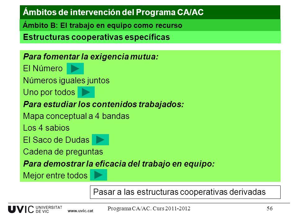 Programa CA/AC. Curs 2011-201256 www.uvic.cat Estructuras cooperativas específicas Para fomentar la exigencia mutua: El Número Números iguales juntos