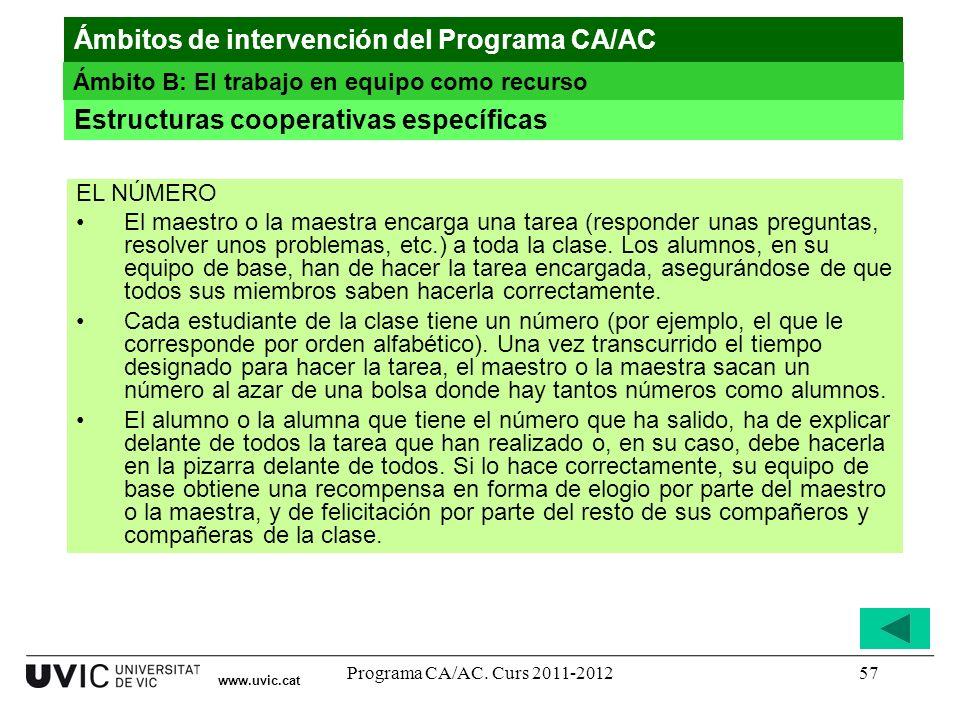 Programa CA/AC. Curs 2011-201257 www.uvic.cat Estructuras cooperativas específicas Ámbitos de intervención del Programa CA/AC Ámbito B: El trabajo en