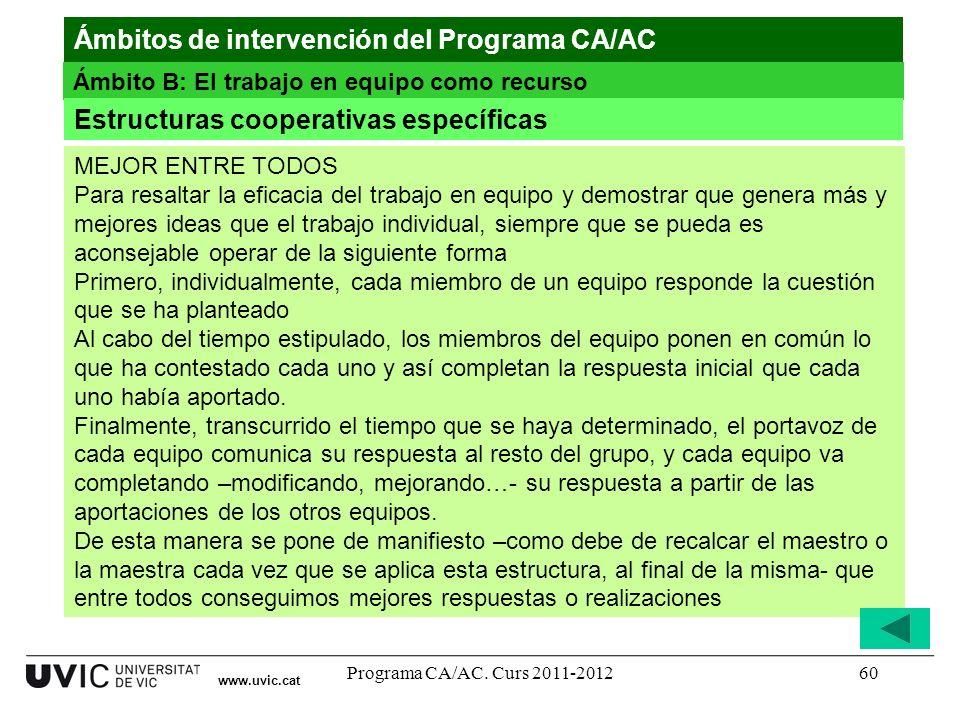 Programa CA/AC. Curs 2011-201260 MEJOR ENTRE TODOS Para resaltar la eficacia del trabajo en equipo y demostrar que genera más y mejores ideas que el t
