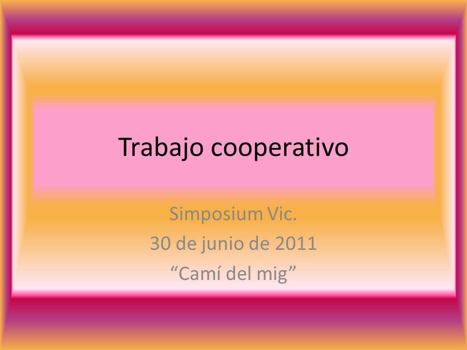 Trabajo cooperativo Simposium Vic. 30 de junio de 2011 Camí del mig