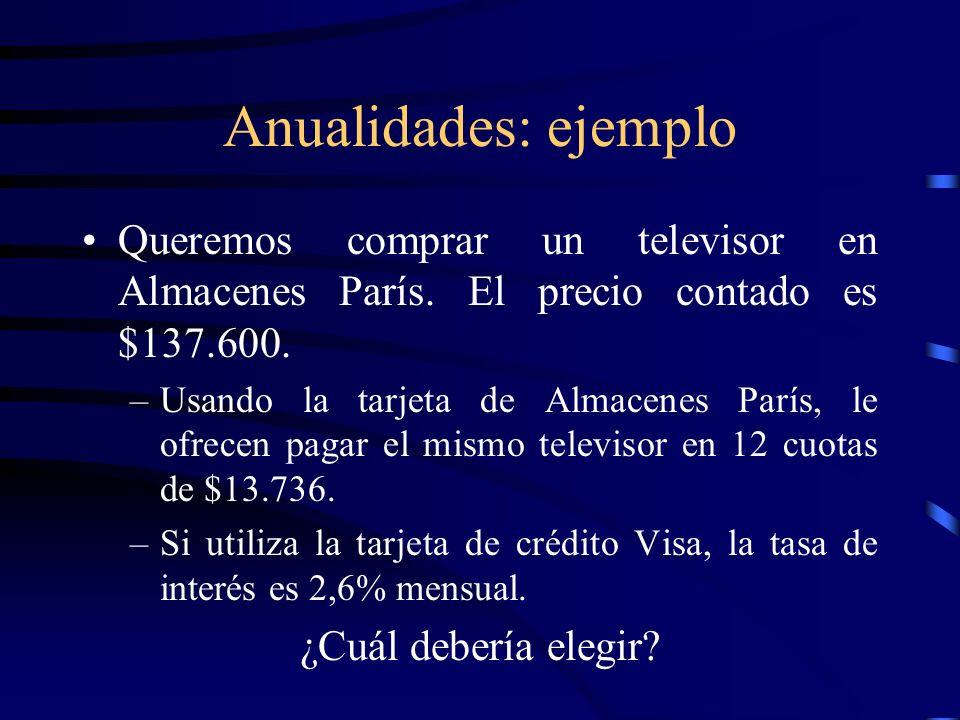 Anualidades: ejemplo Queremos comprar un televisor en Almacenes París. El precio contado es $137.600. –Usando la tarjeta de Almacenes París, le ofrece