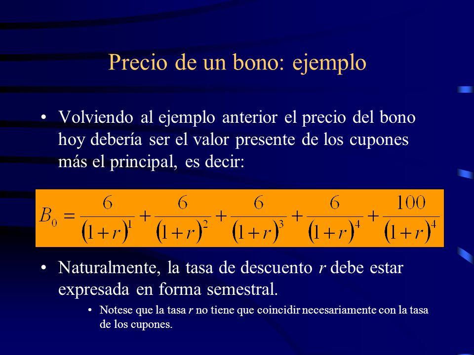 Precio de un bono: ejemplo Volviendo al ejemplo anterior el precio del bono hoy debería ser el valor presente de los cupones más el principal, es deci