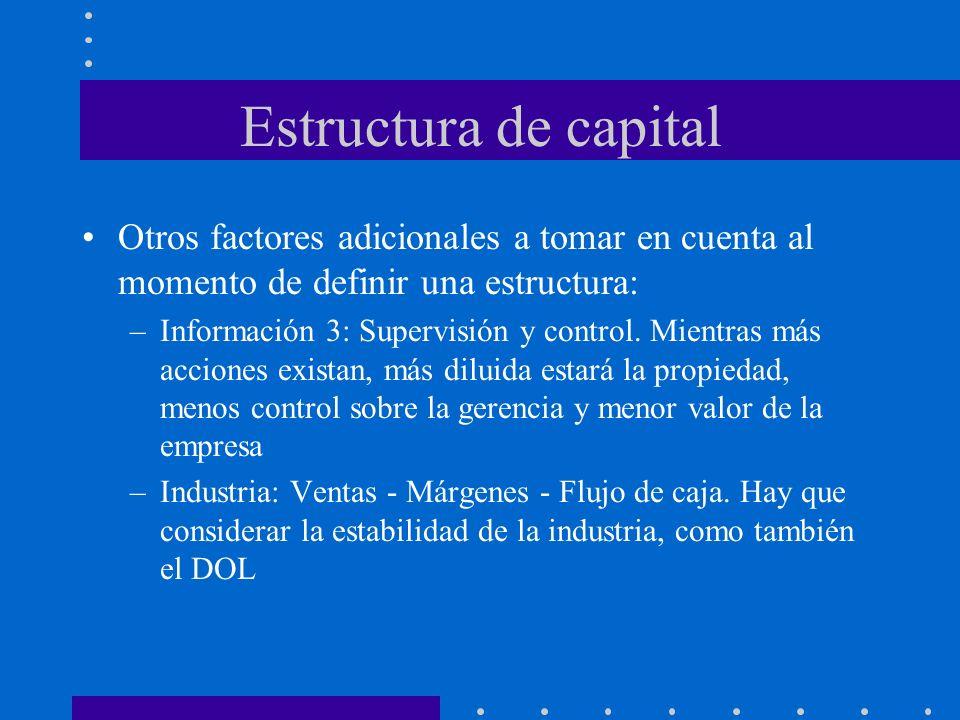 Estructura de capital Otros factores adicionales a tomar en cuenta al momento de definir una estructura: –Información 3: Supervisión y control. Mientr