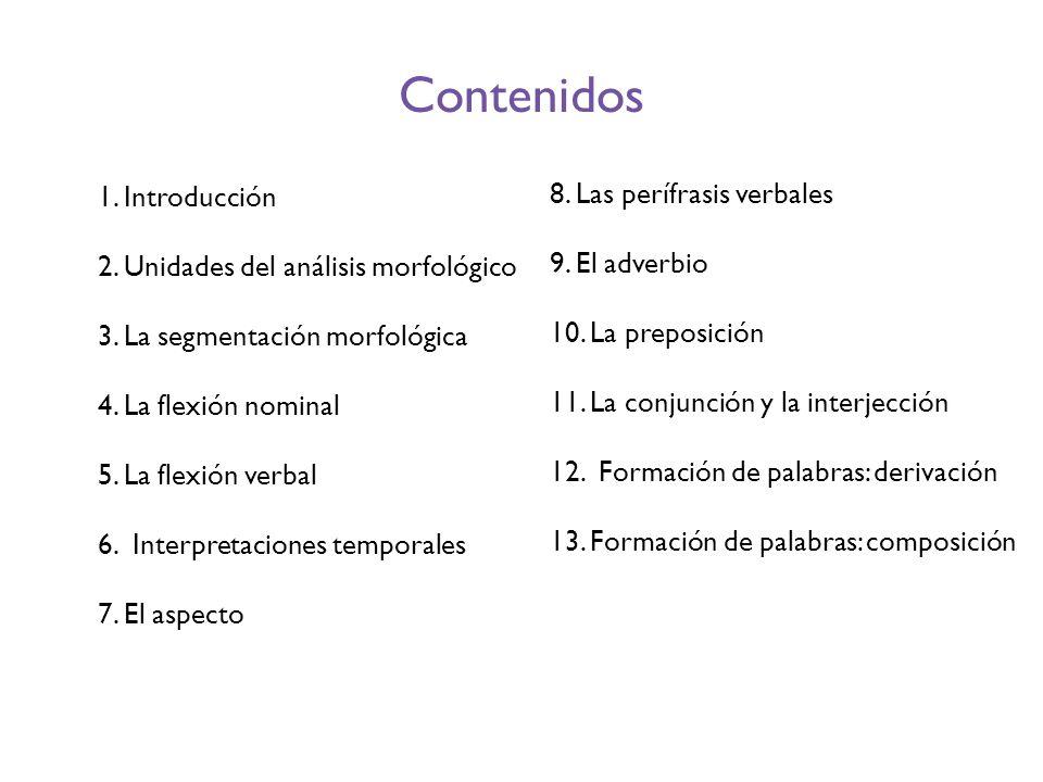 1. Introducción 2. Unidades del análisis morfológico 3. La segmentación morfológica 4. La flexión nominal 5. La flexión verbal 6. Interpretaciones tem
