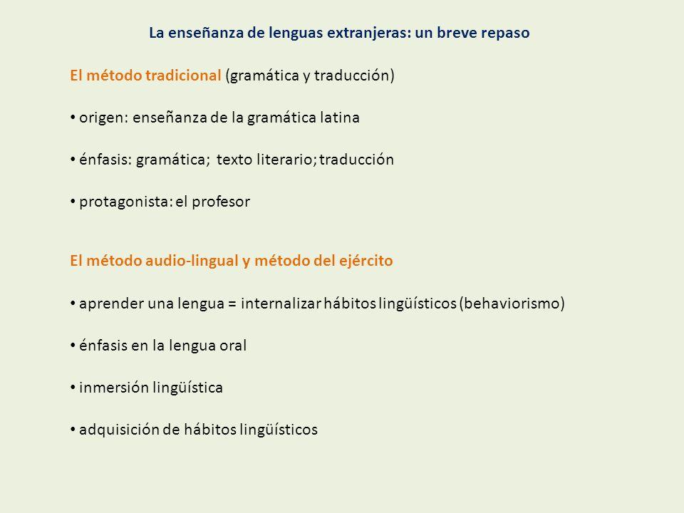 La enseñanza de lenguas extranjeras: un breve repaso El método tradicional (gramática y traducción) origen: enseñanza de la gramática latina énfasis: