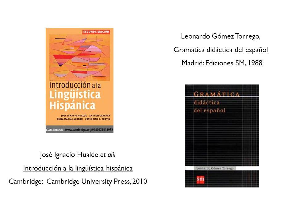 Leonardo Gómez Torrego, Gramática didáctica del español Madrid: Ediciones SM, 1988 José Ignacio Hualde et alii Introducción a la lingüística hispánica