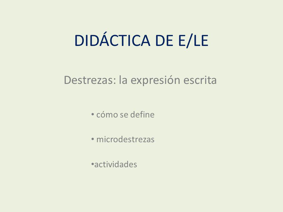 DIDÁCTICA DE E/LE Destrezas: la expresión escrita cómo se define microdestrezas actividades