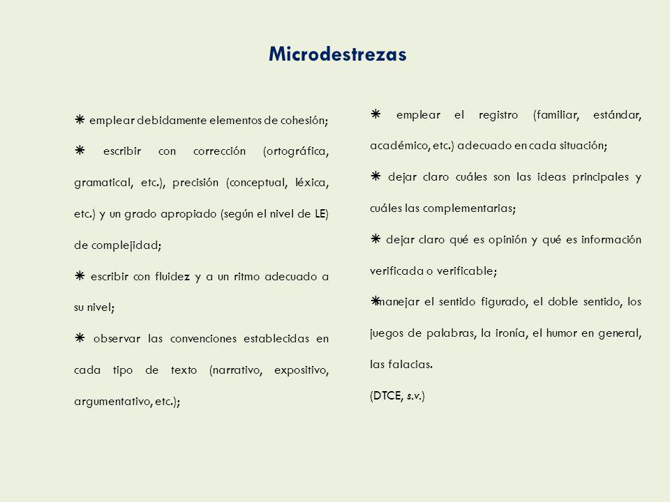 Microdestrezas emplear debidamente elementos de cohesión; escribir con corrección (ortográfica, gramatical, etc.), precisión (conceptual, léxica, etc.