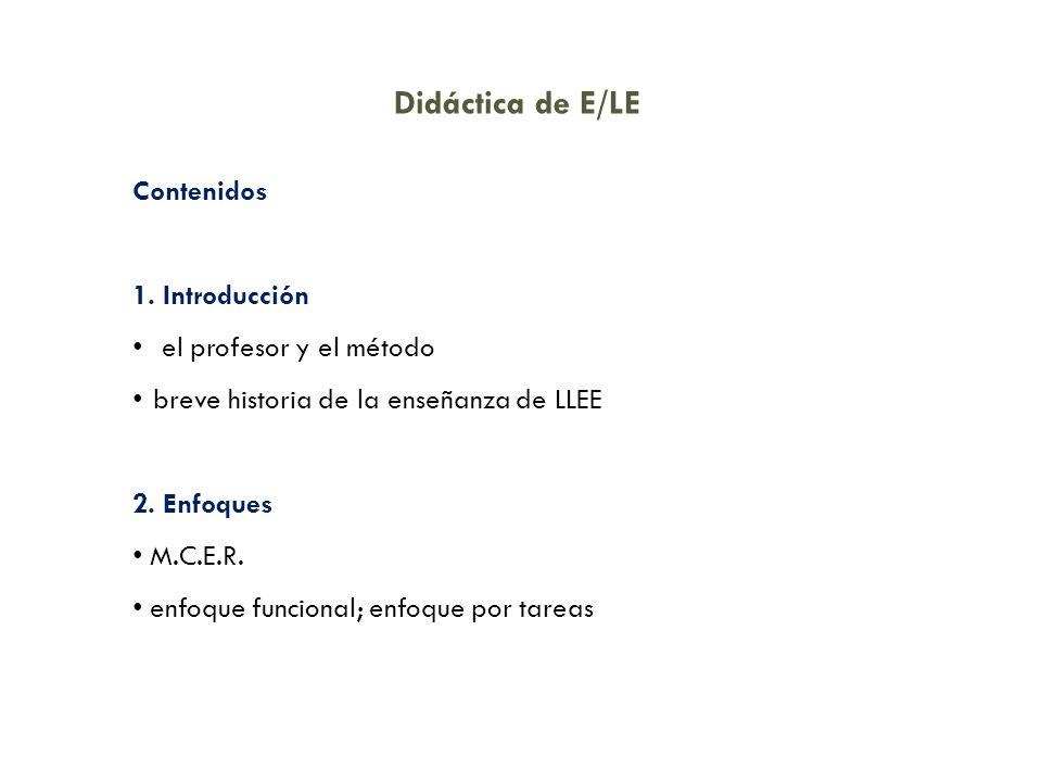 Didáctica de E/LE Contenidos 1. Introducción el profesor y el método breve historia de la enseñanza de LLEE 2. Enfoques M.C.E.R. enfoque funcional; en