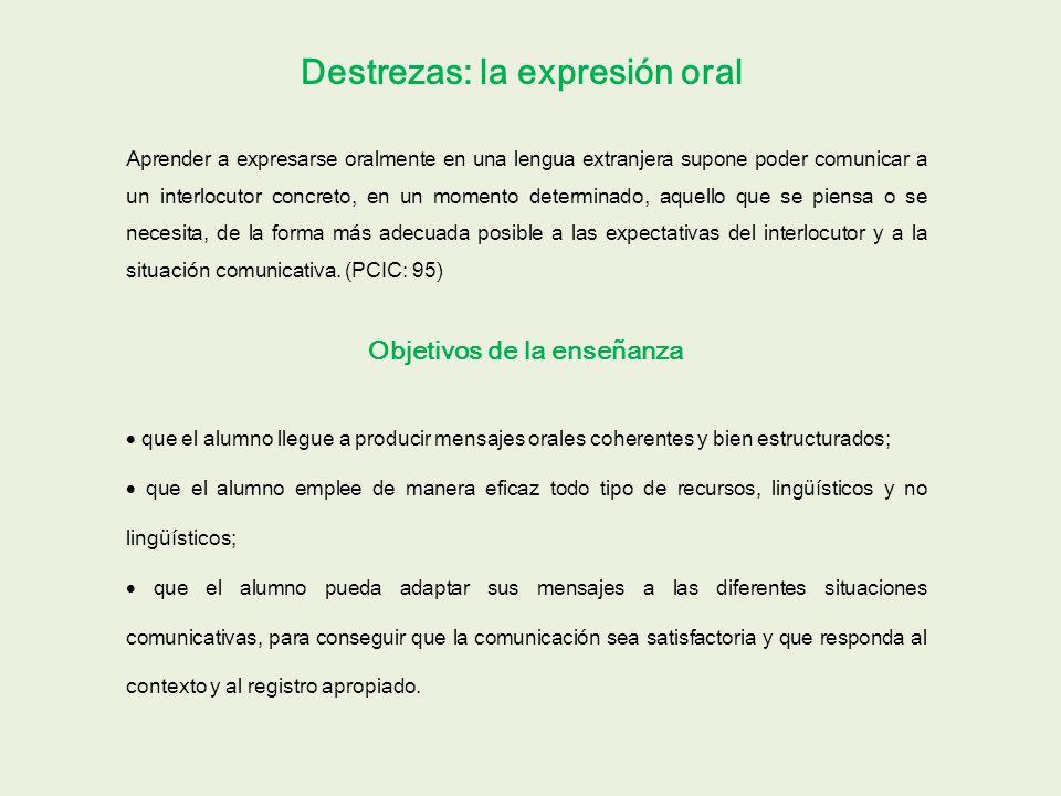 Destrezas: la expresión oral Aprender a expresarse oralmente en una lengua extranjera supone poder comunicar a un interlocutor concreto, en un momento