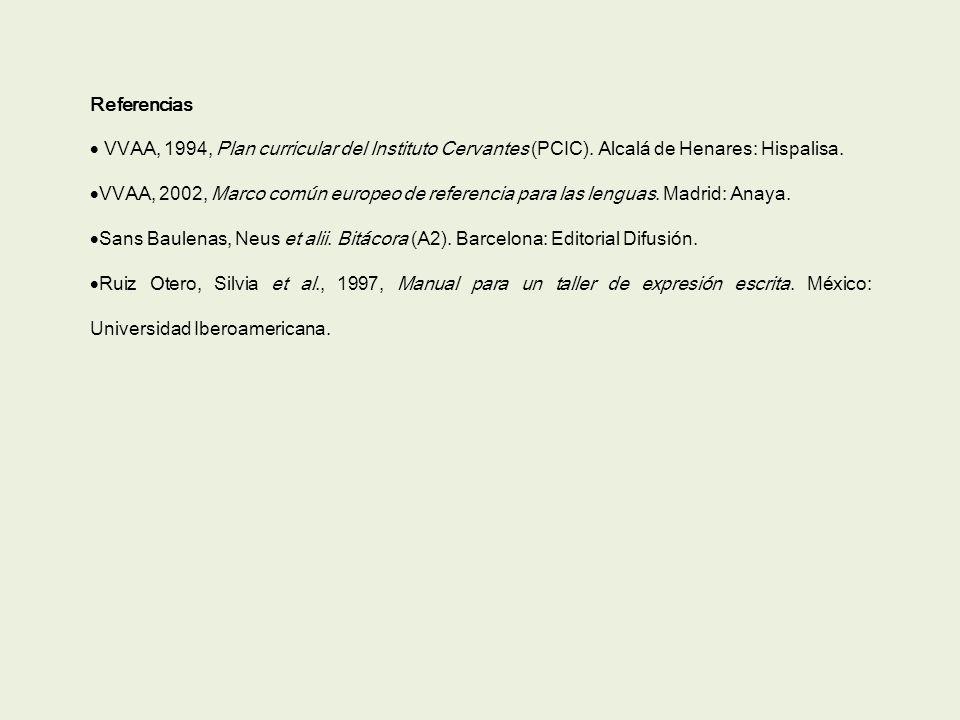 Referencias VVAA, 1994, Plan curricular del Instituto Cervantes (PCIC). Alcalá de Henares: Hispalisa. VVAA, 2002, Marco común europeo de referencia pa