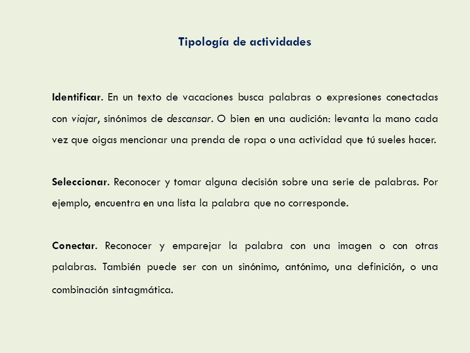Tipología de actividades Clasificar.Disponer las palabras en diferentes categorías.