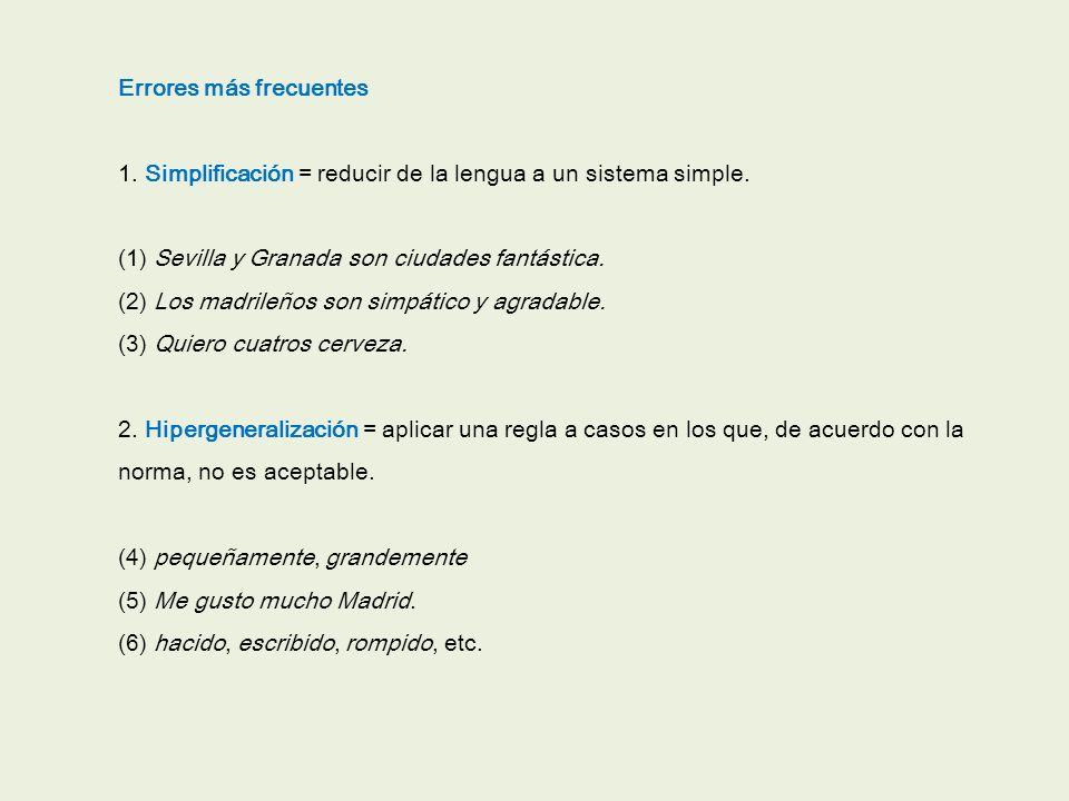Errores más frecuentes 1. Simplificación = reducir de la lengua a un sistema simple.