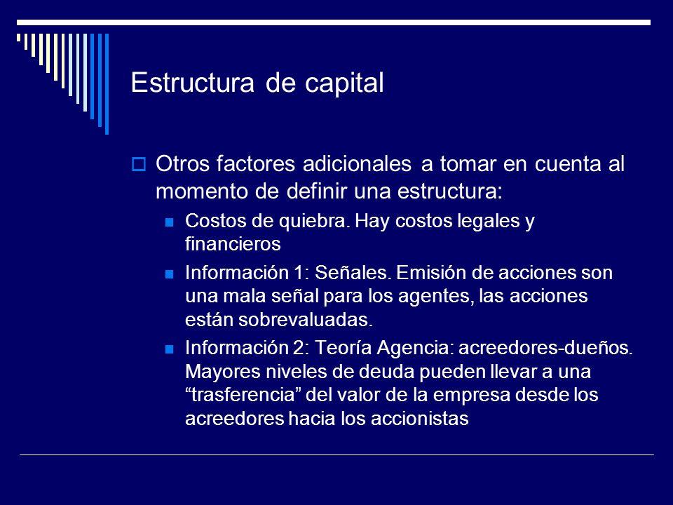 Estructura de capital Otros factores adicionales a tomar en cuenta al momento de definir una estructura: Costos de quiebra. Hay costos legales y finan