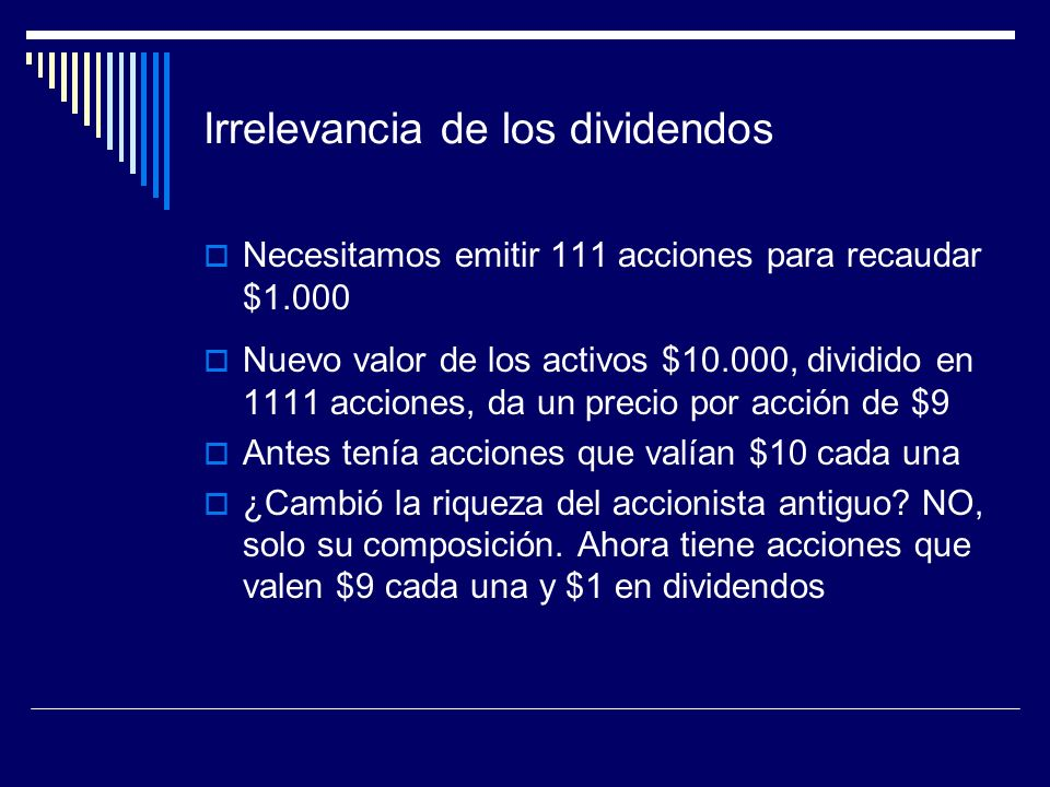 Irrelevancia de los dividendos Necesitamos emitir 111 acciones para recaudar $1.000 Nuevo valor de los activos $10.000, dividido en 1111 acciones, da