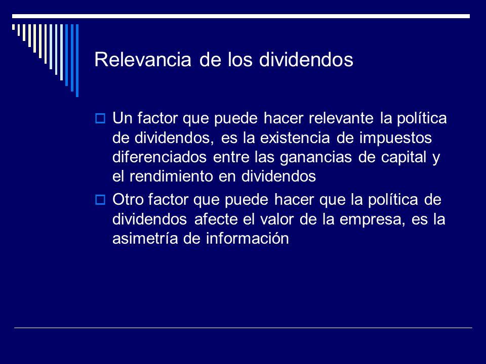 Relevancia de los dividendos Un factor que puede hacer relevante la política de dividendos, es la existencia de impuestos diferenciados entre las gana