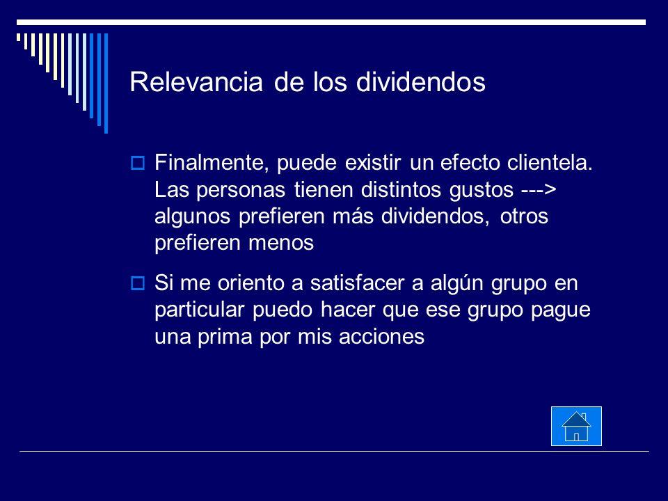 Relevancia de los dividendos Finalmente, puede existir un efecto clientela. Las personas tienen distintos gustos ---> algunos prefieren más dividendos