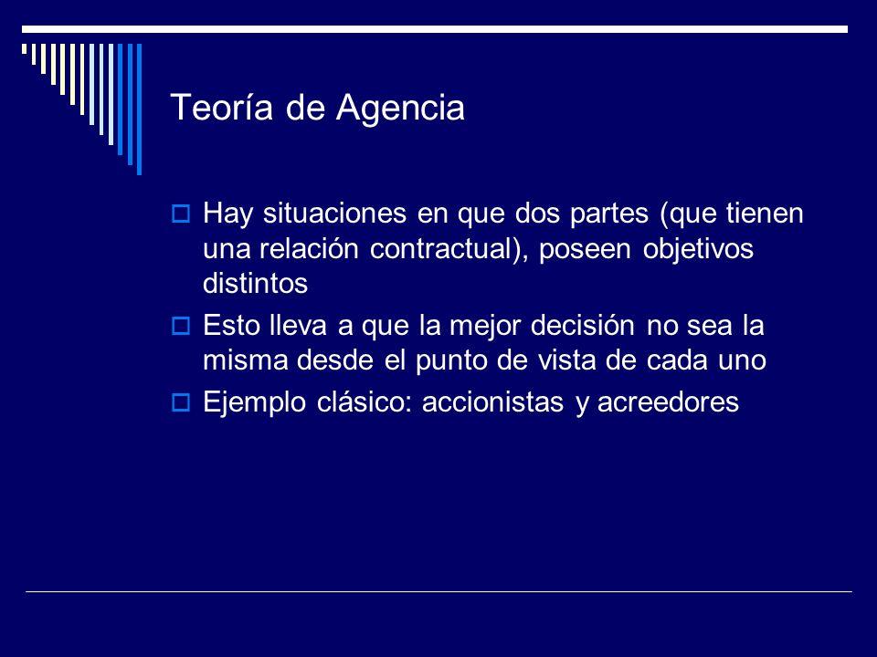 Teoría de Agencia Hay situaciones en que dos partes (que tienen una relación contractual), poseen objetivos distintos Esto lleva a que la mejor decisi