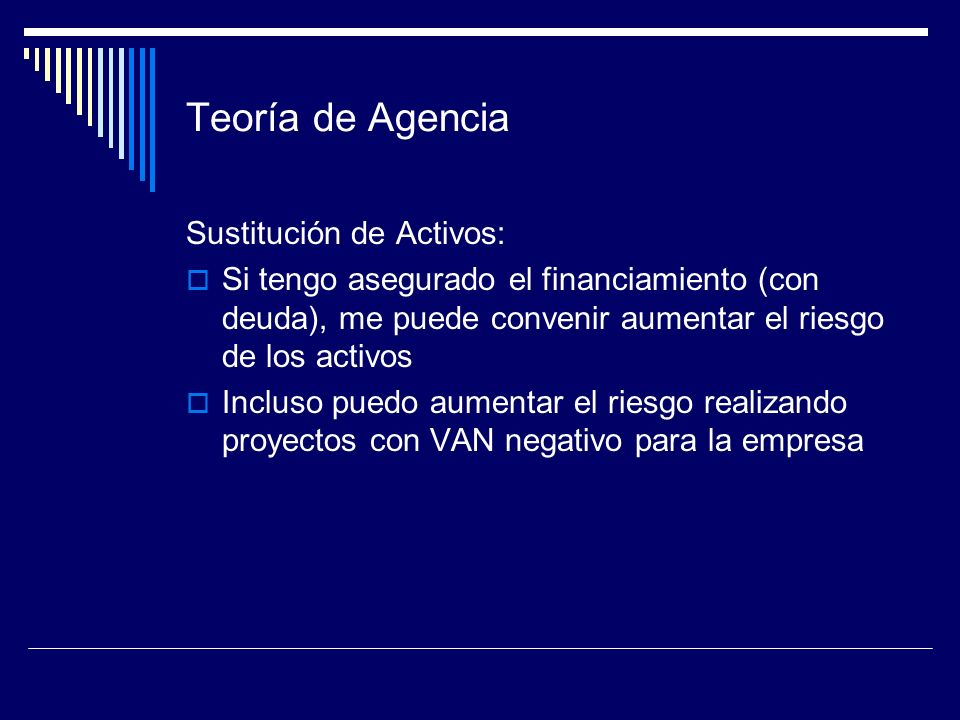 Teoría de Agencia Sustitución de Activos: Si tengo asegurado el financiamiento (con deuda), me puede convenir aumentar el riesgo de los activos Inclus