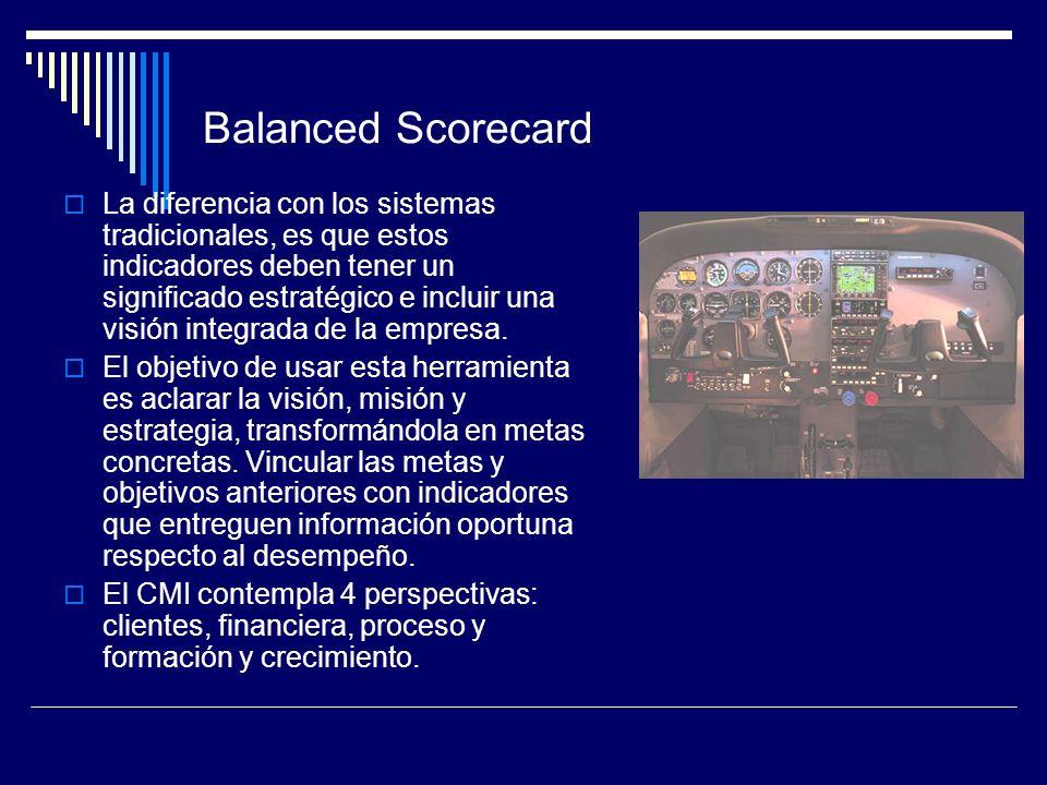 Balanced Scorecard La diferencia con los sistemas tradicionales, es que estos indicadores deben tener un significado estratégico e incluir una visión