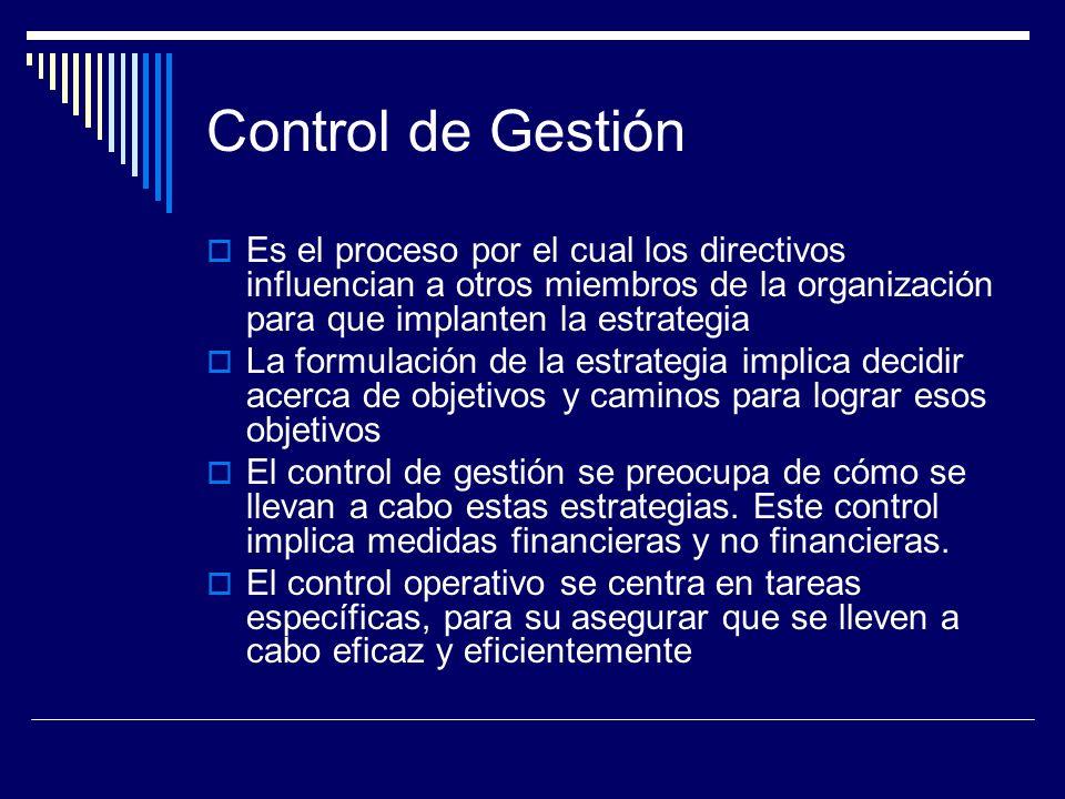 Control de Gestión Es el proceso por el cual los directivos influencian a otros miembros de la organización para que implanten la estrategia La formul