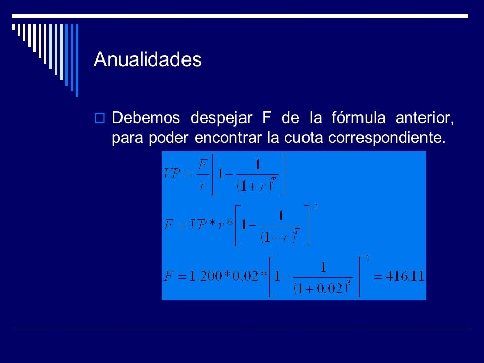 Anualidades Debemos despejar F de la fórmula anterior, para poder encontrar la cuota correspondiente.
