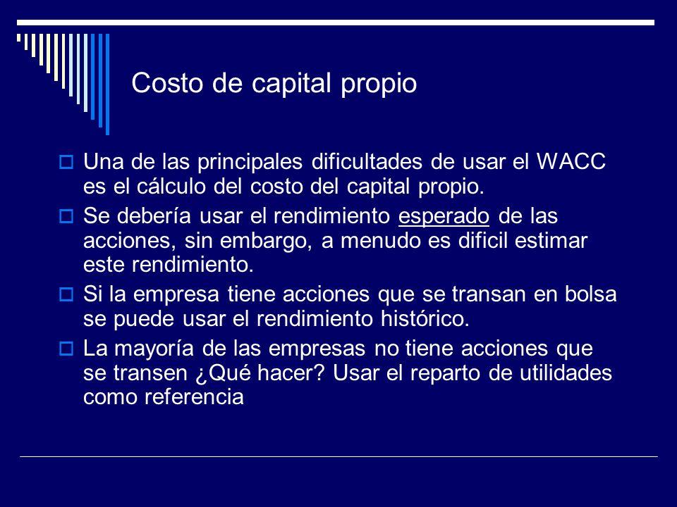 Costo de capital propio Una de las principales dificultades de usar el WACC es el cálculo del costo del capital propio. Se debería usar el rendimiento
