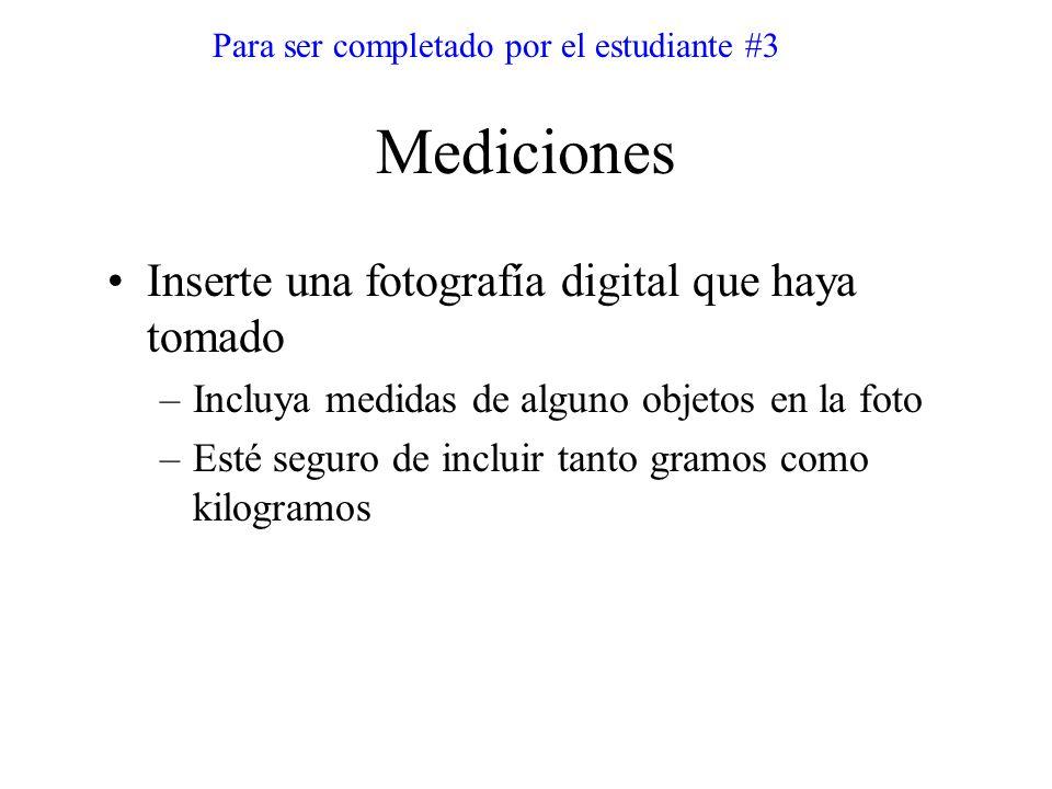 Mediciones Para ser completado por el estudiante #3 Inserte una fotografía digital que haya tomado –Incluya medidas de alguno objetos en la foto –Esté